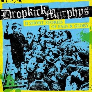 DROPKICK MURPHYS - '11 Short Stories of Pain & Glory' (2017)