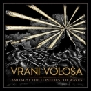 VRANI VOLOSA – 'Amongst The Loneliest Of Waves' (2018)