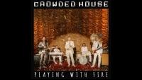 CROWDED HOUSE с още едно ново видео - 'Playing With Fire' - гледайте тук